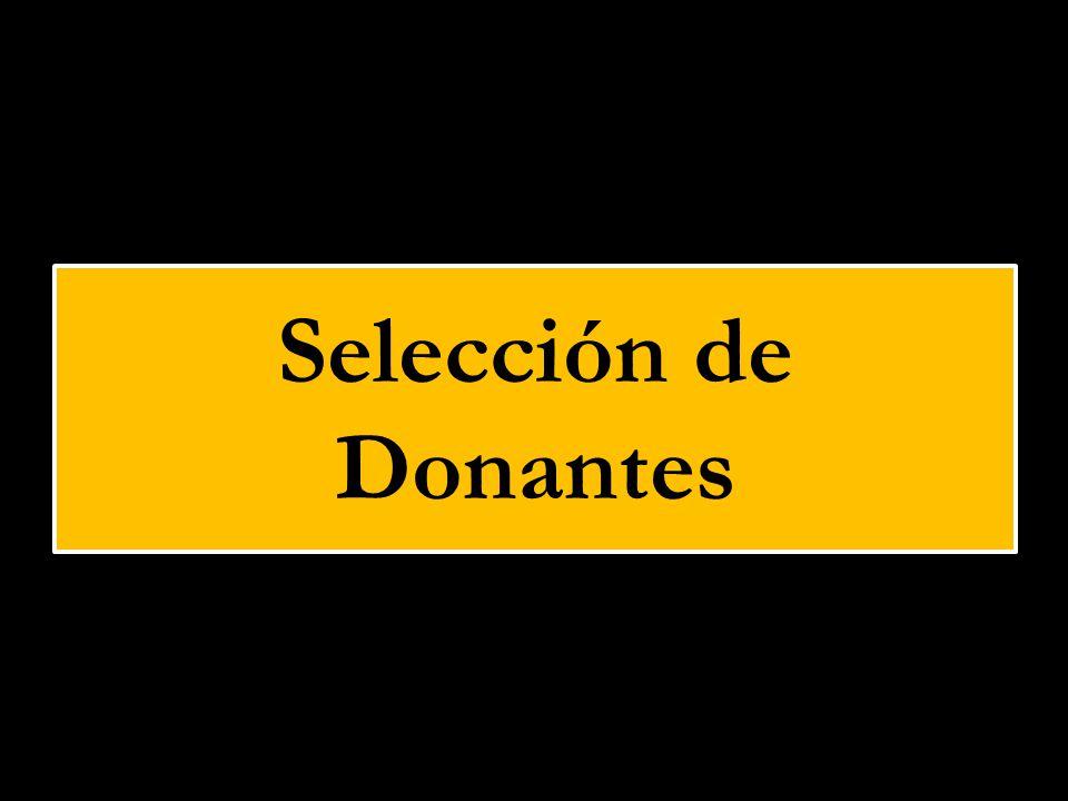 Selección de Donantes Selección: Descartar la existencia de contraindicaciones médicas absolutas y/o legales.