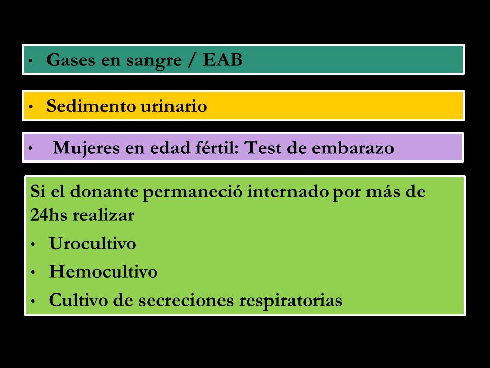 Gases en sangre / EAB Sedimento urinario. Mujeres en edad fértil: Test de embarazo. Si el donante permaneció internado por más de 24hs realizar.