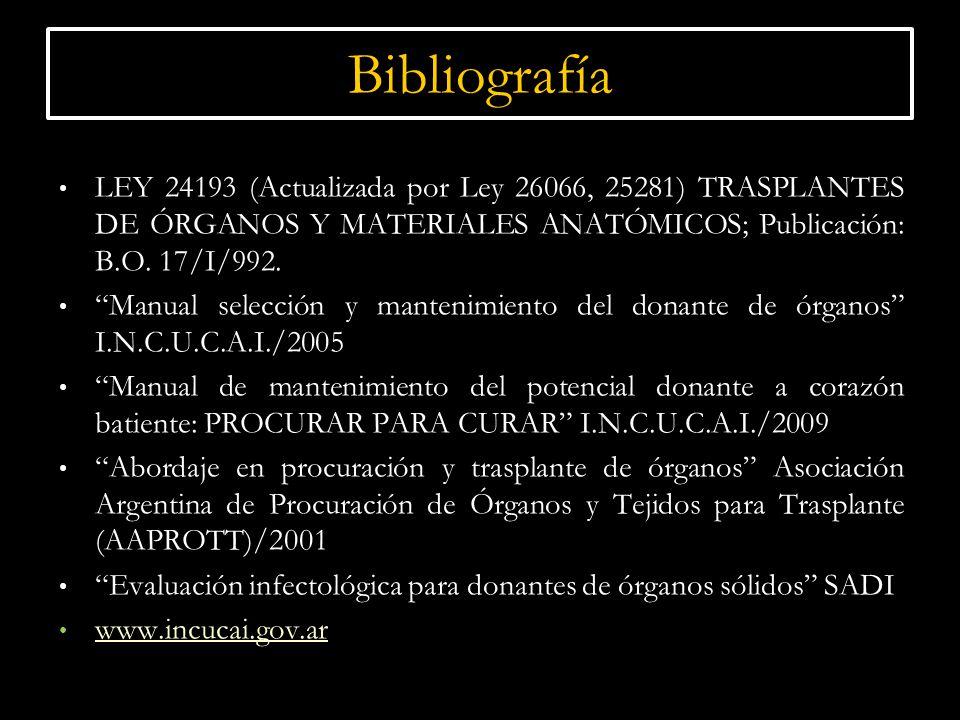 Bibliografía LEY 24193 (Actualizada por Ley 26066, 25281) TRASPLANTES DE ÓRGANOS Y MATERIALES ANATÓMICOS; Publicación: B.O. 17/I/992.