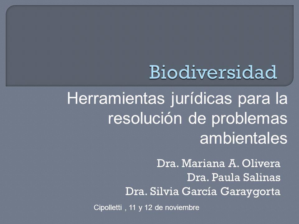 Biodiversidad Herramientas jurídicas para la resolución de problemas ambientales. Dra. Mariana A. Olivera.