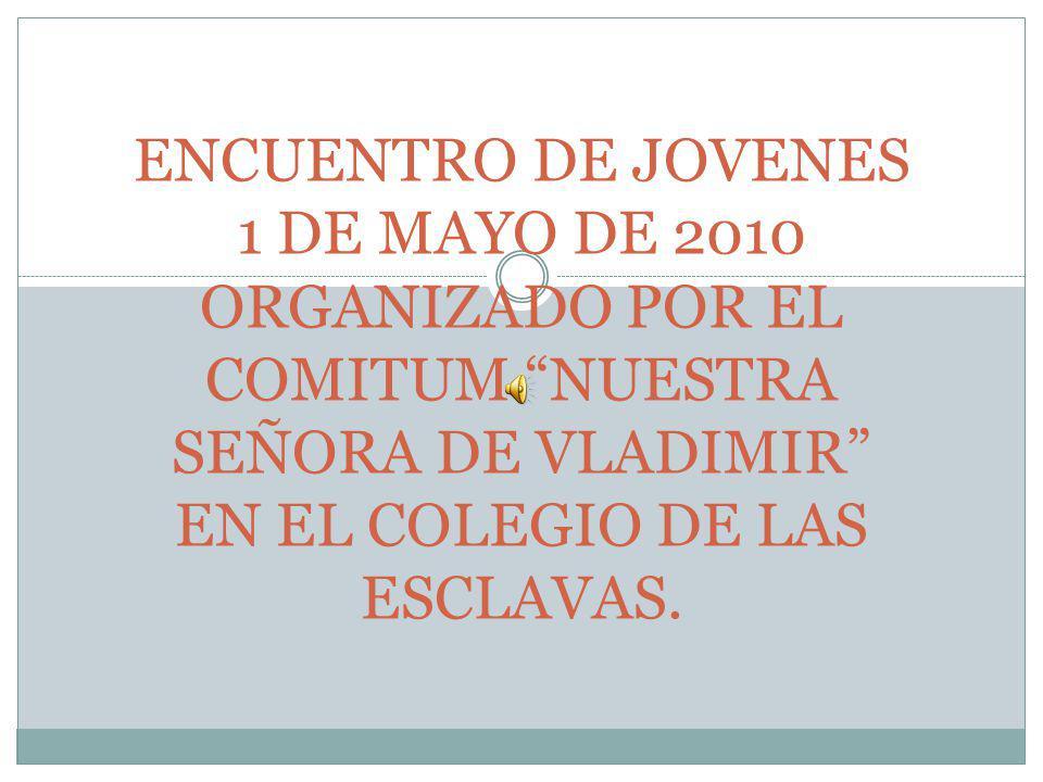 ENCUENTRO DE JOVENES 1 DE MAYO DE 2010 ORGANIZADO POR EL COMITUM NUESTRA SEÑORA DE VLADIMIR EN EL COLEGIO DE LAS ESCLAVAS.