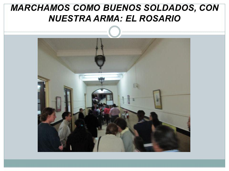 MARCHAMOS COMO BUENOS SOLDADOS, CON NUESTRA ARMA: EL ROSARIO