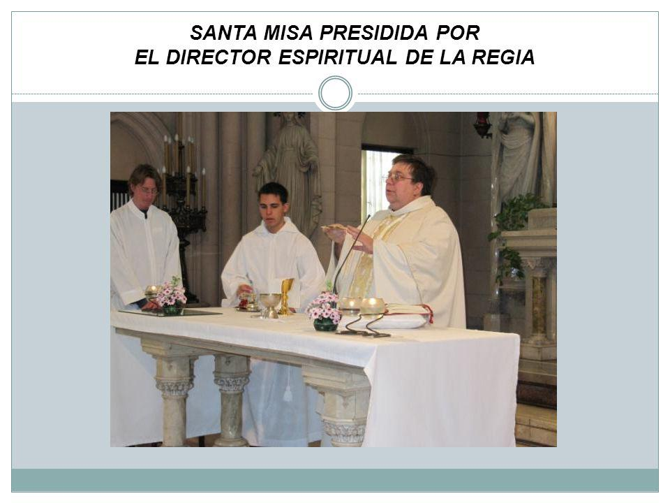 SANTA MISA PRESIDIDA POR EL DIRECTOR ESPIRITUAL DE LA REGIA