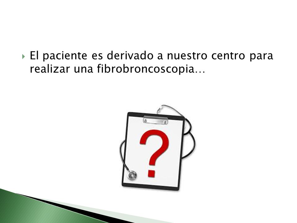 El paciente es derivado a nuestro centro para realizar una fibrobroncoscopia…