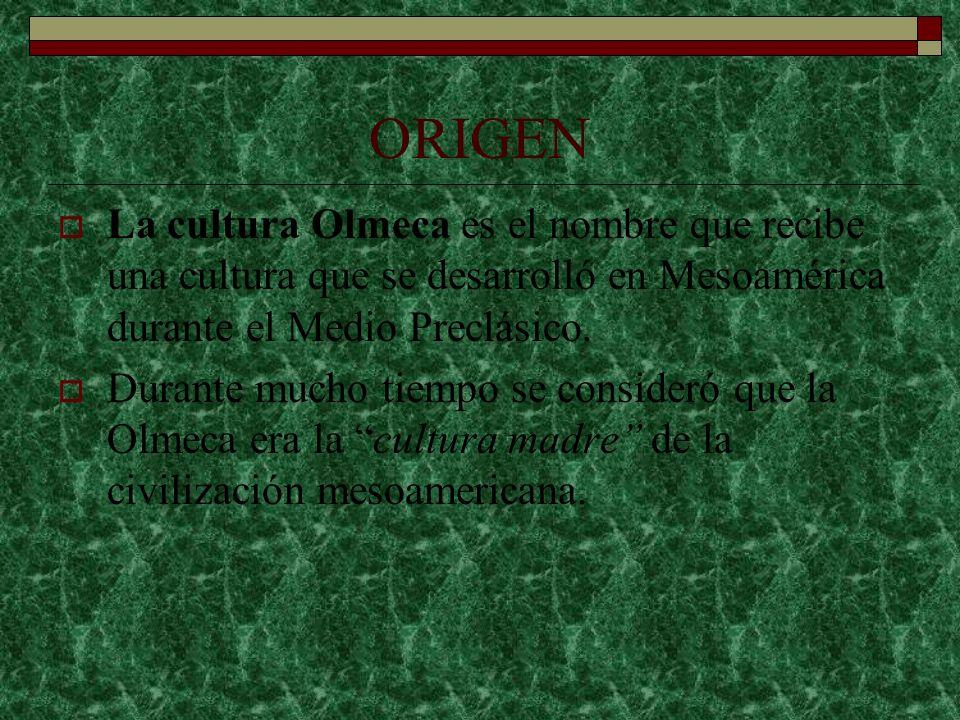 ORIGEN La cultura Olmeca es el nombre que recibe una cultura que se desarrolló en Mesoamérica durante el Medio Preclásico.