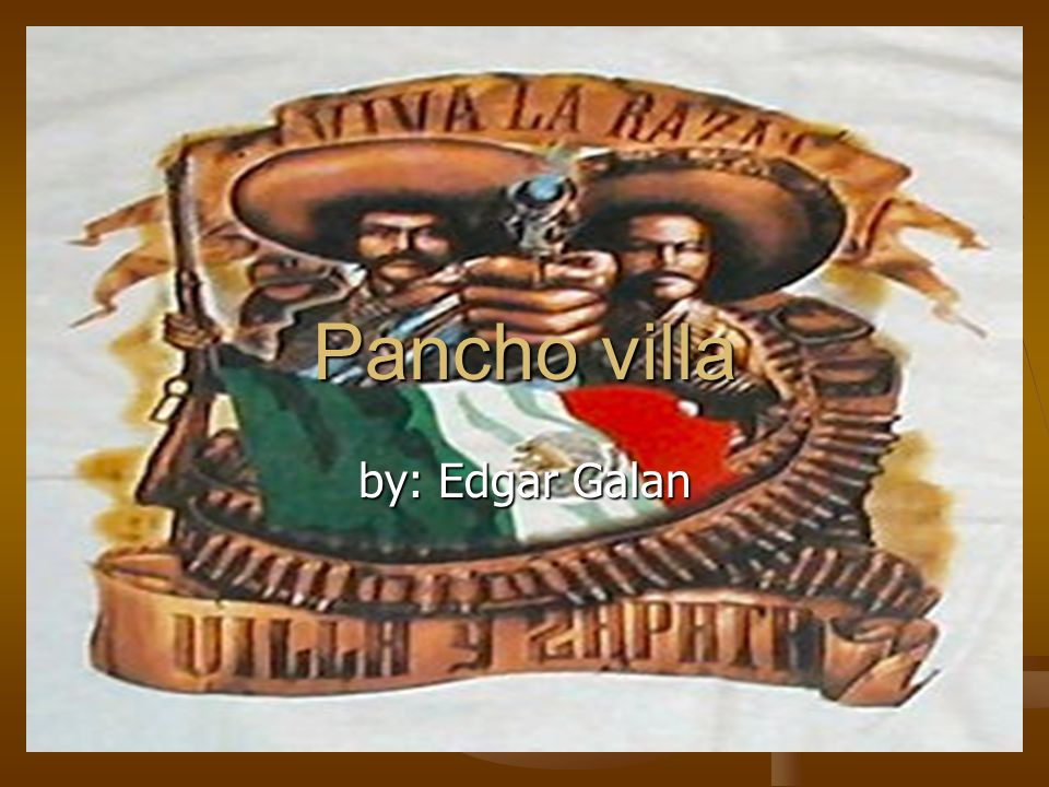 Pancho villa by: Edgar Galan