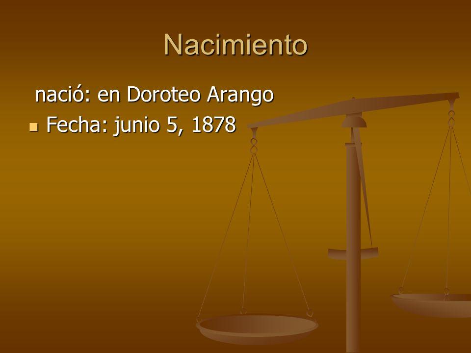 Nacimiento nació: en Doroteo Arango Fecha: junio 5, 1878