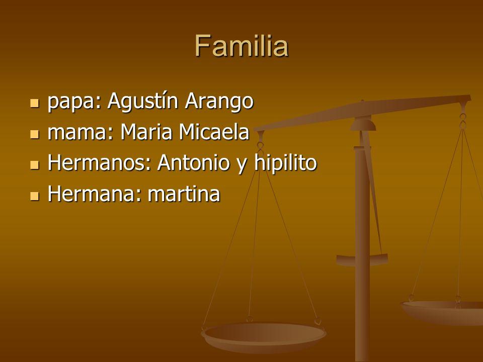 Familia papa: Agustín Arango mama: Maria Micaela