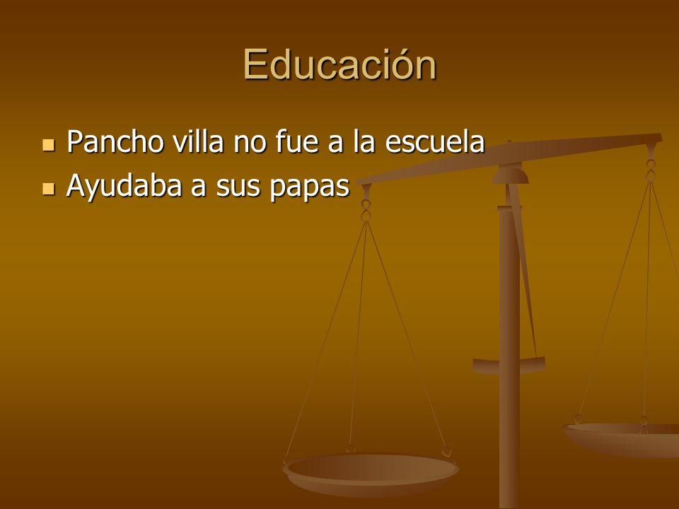 Educación Pancho villa no fue a la escuela Ayudaba a sus papas