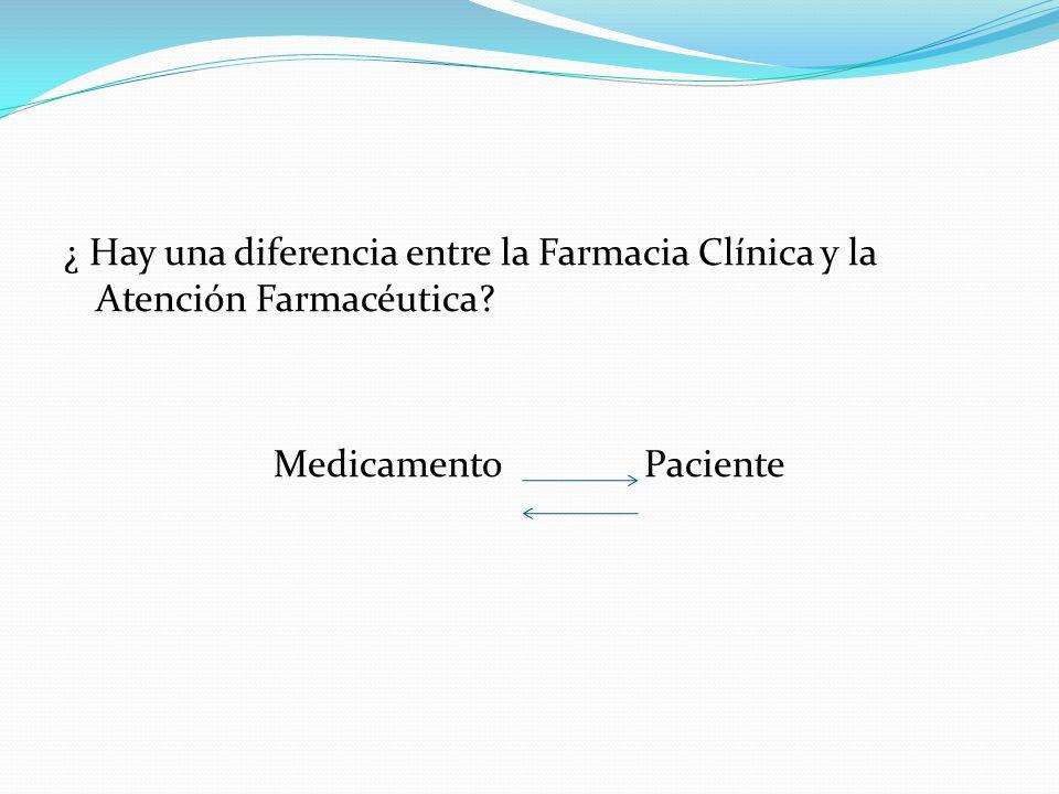 ¿ Hay una diferencia entre la Farmacia Clínica y la Atención Farmacéutica Medicamento Paciente
