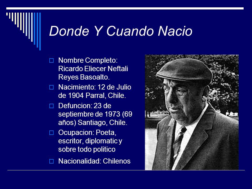 Donde Y Cuando Nacio Nombre Completo: Ricardo Eliecer Neftali Reyes Basoalto. Nacimiento: 12 de Julio de 1904 Parral, Chile.