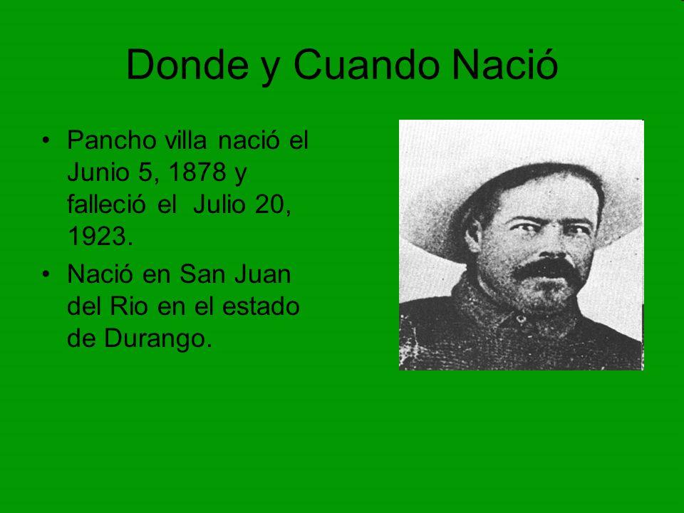 Donde y Cuando NacióPancho villa nació el Junio 5, 1878 y falleció el Julio 20, 1923.