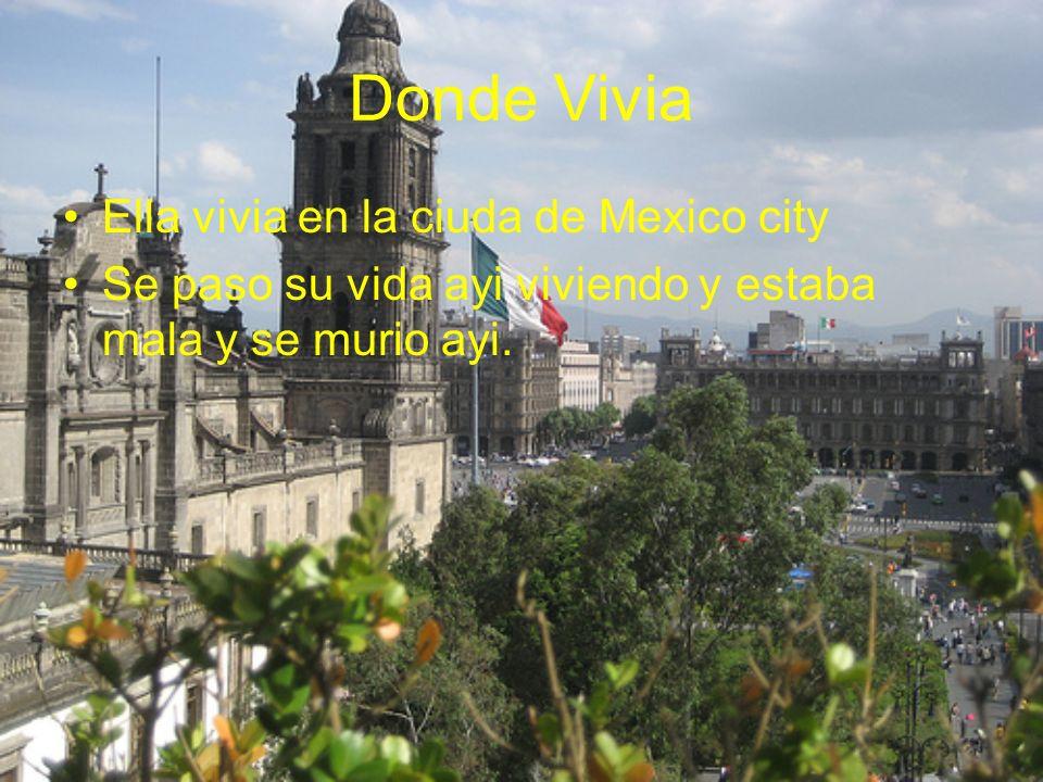 Donde Vivia Ella vivia en la ciuda de Mexico city