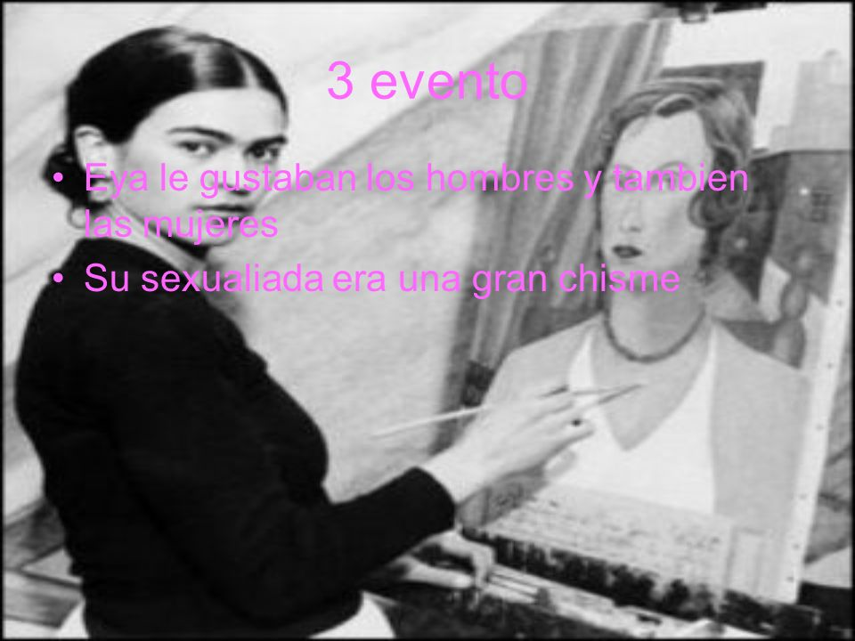 3 evento Eya le gustaban los hombres y tambien las mujeres