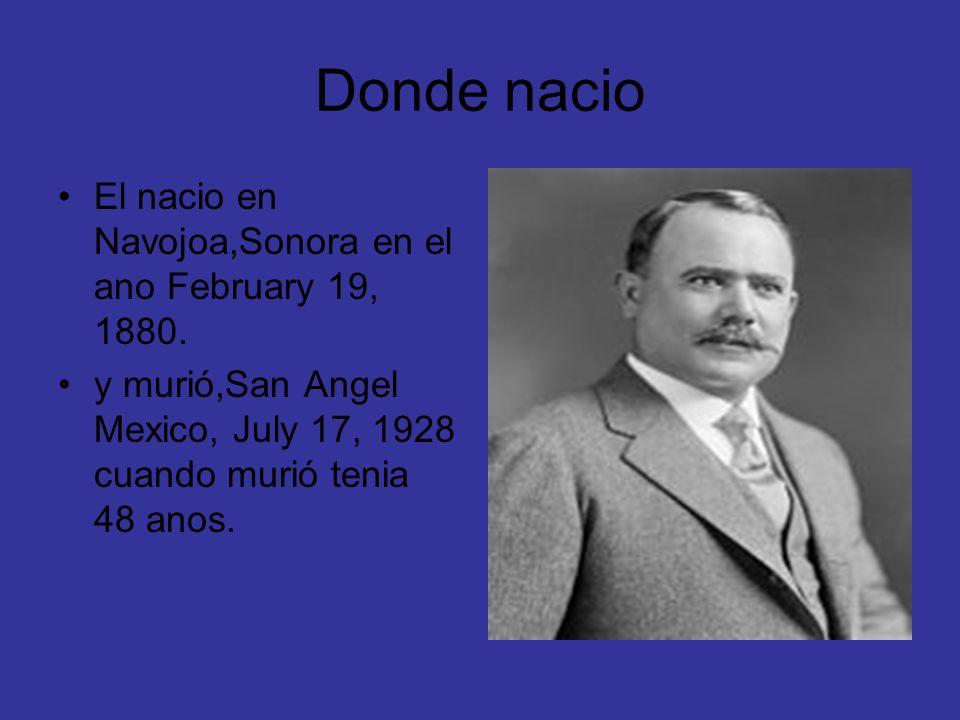 Donde nacio El nacio en Navojoa,Sonora en el ano February 19, 1880.
