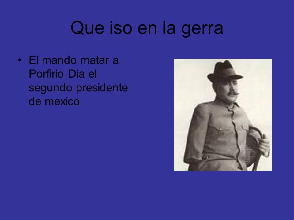 Que iso en la gerra El mando matar a Porfirio Dia el segundo presidente de mexico