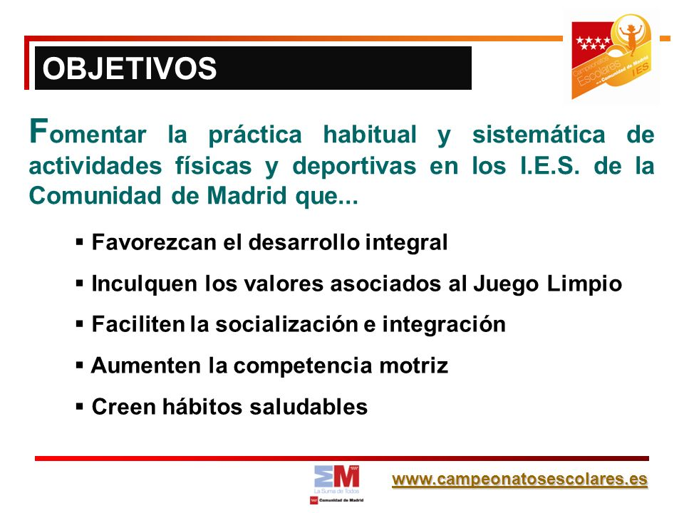 OBJETIVOSFomentar la práctica habitual y sistemática de actividades físicas y deportivas en los I.E.S. de la Comunidad de Madrid que...