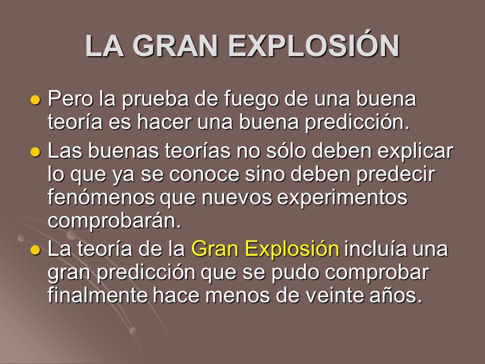 LA GRAN EXPLOSIÓNPero la prueba de fuego de una buena teoría es hacer una buena predicción.