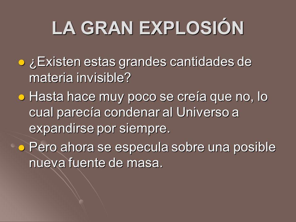 LA GRAN EXPLOSIÓN ¿Existen estas grandes cantidades de materia invisible