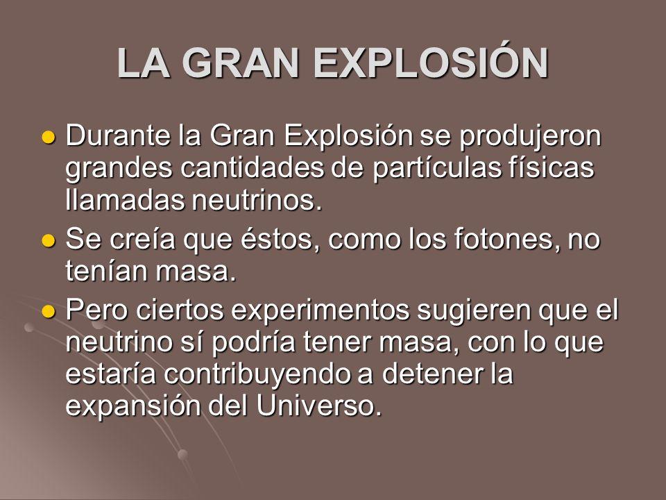 LA GRAN EXPLOSIÓN Durante la Gran Explosión se produjeron grandes cantidades de partículas físicas llamadas neutrinos.