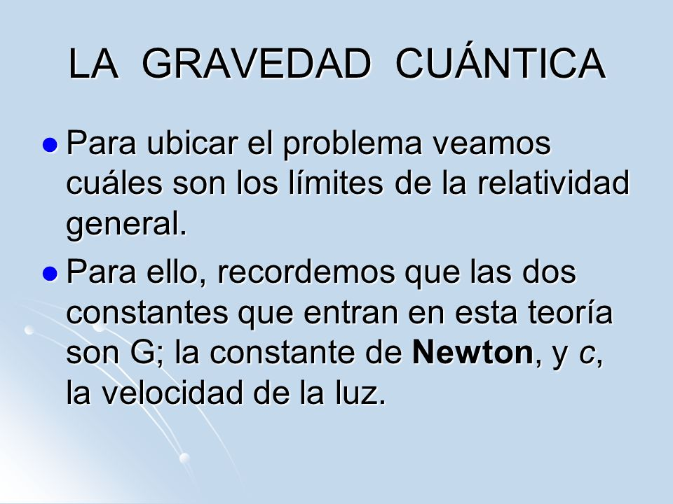 LA GRAVEDAD CUÁNTICAPara ubicar el problema veamos cuáles son los límites de la relatividad general.