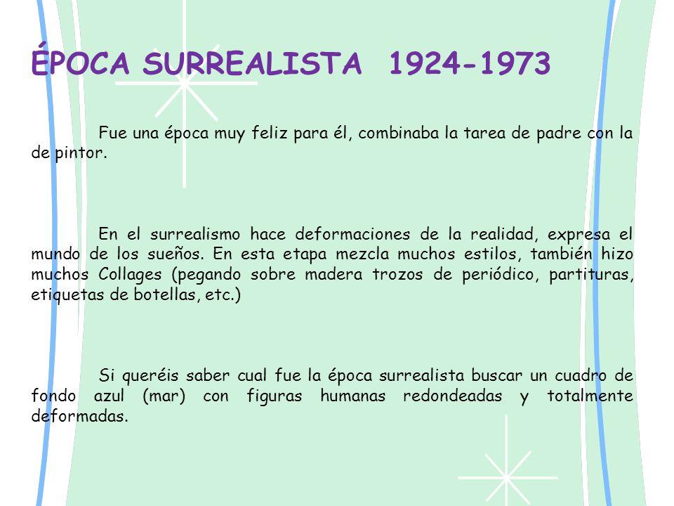 ÉPOCA SURREALISTA 1924-1973 Fue una época muy feliz para él, combinaba la tarea de padre con la de pintor.