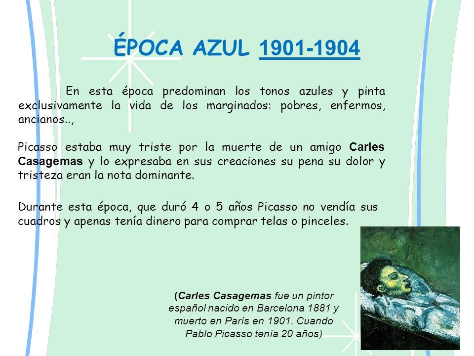 ÉPOCA AZUL 1901-1904 En esta época predominan los tonos azules y pinta exclusivamente la vida de los marginados: pobres, enfermos, ancianos..,