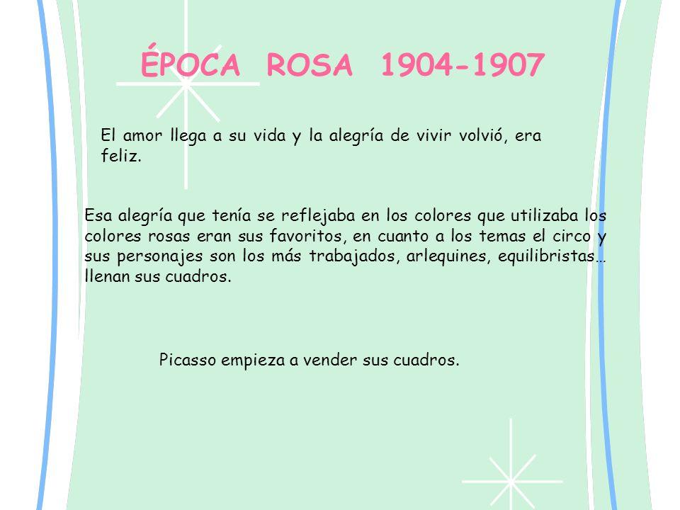 ÉPOCA ROSA 1904-1907 El amor llega a su vida y la alegría de vivir volvió, era feliz.