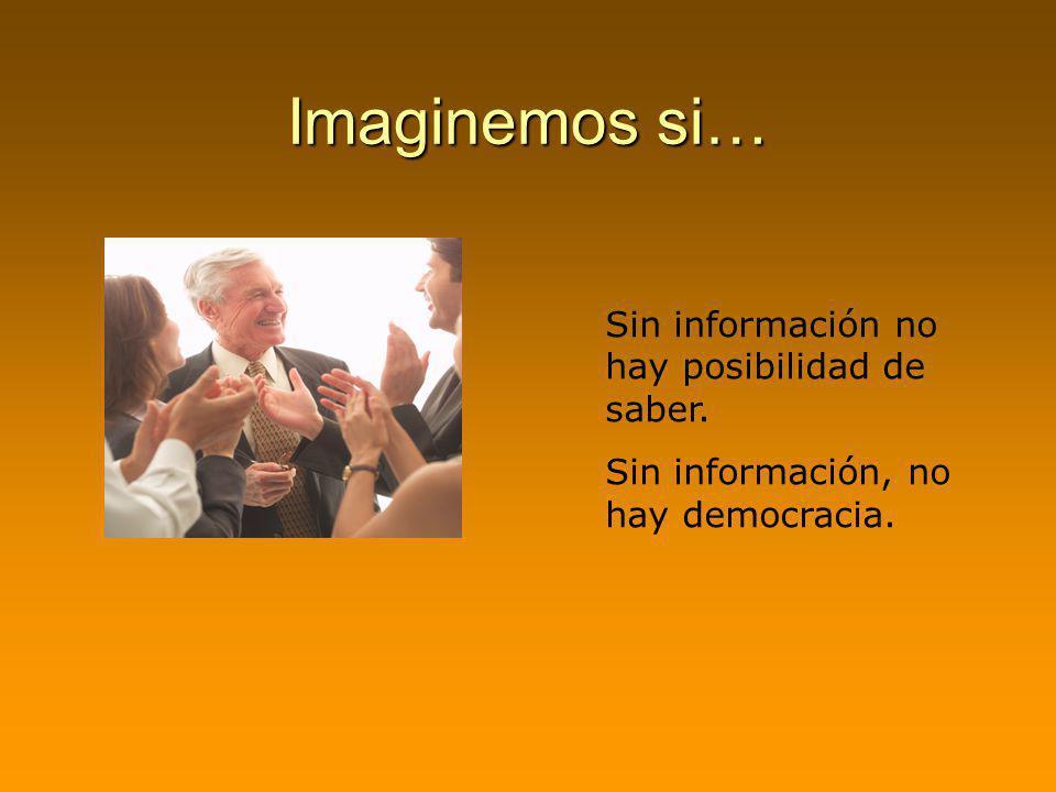 Imaginemos si… Sin información no hay posibilidad de saber.