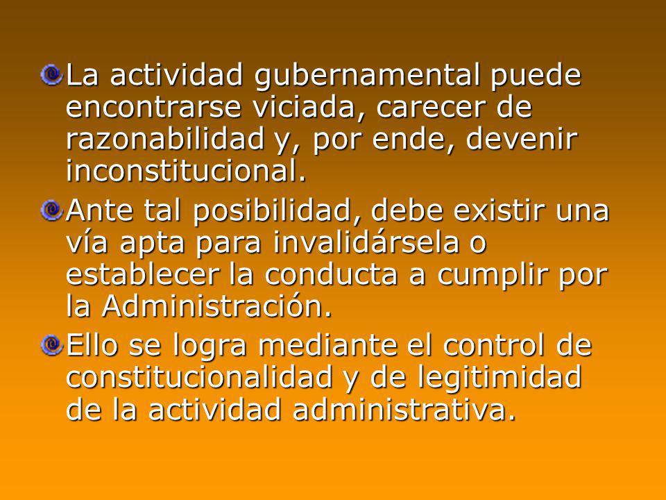 La actividad gubernamental puede encontrarse viciada, carecer de razonabilidad y, por ende, devenir inconstitucional.