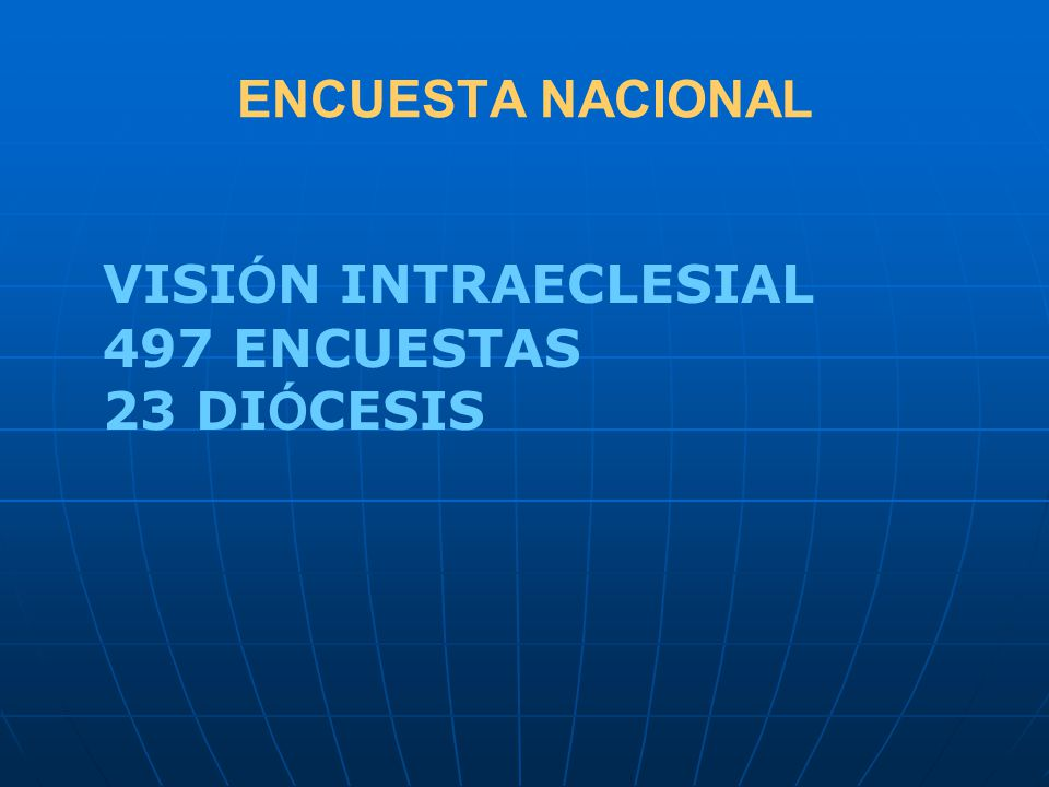ENCUESTA NACIONAL VISIÓN INTRAECLESIAL 497 ENCUESTAS 23 DIÓCESIS