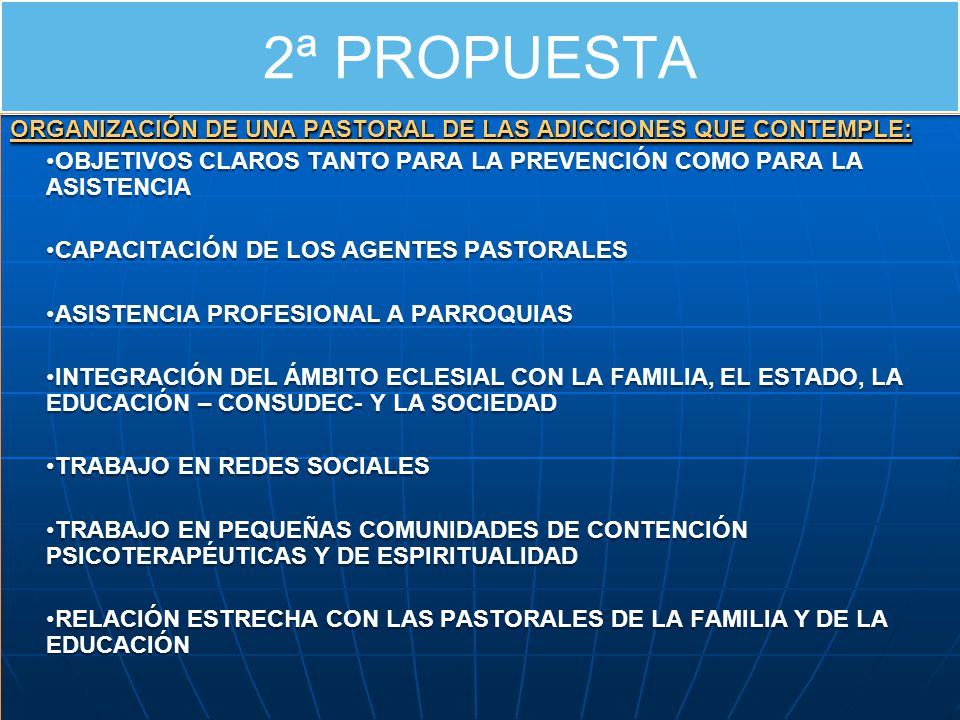 2ª PROPUESTA ORGANIZACIÓN DE UNA PASTORAL DE LAS ADICCIONES QUE CONTEMPLE: OBJETIVOS CLAROS TANTO PARA LA PREVENCIÓN COMO PARA LA ASISTENCIA.