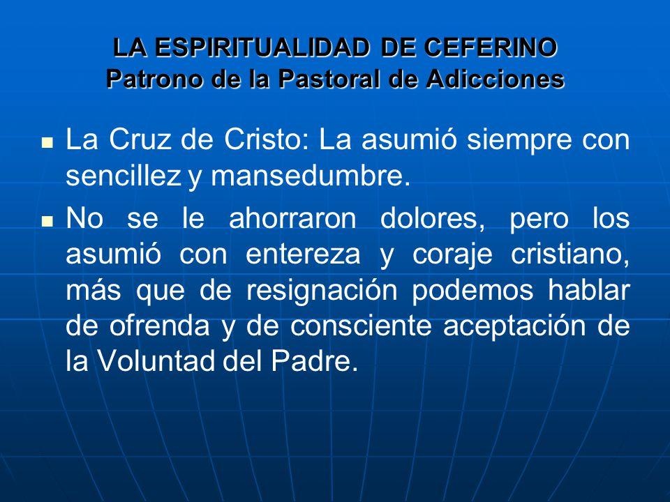 LA ESPIRITUALIDAD DE CEFERINO Patrono de la Pastoral de Adicciones