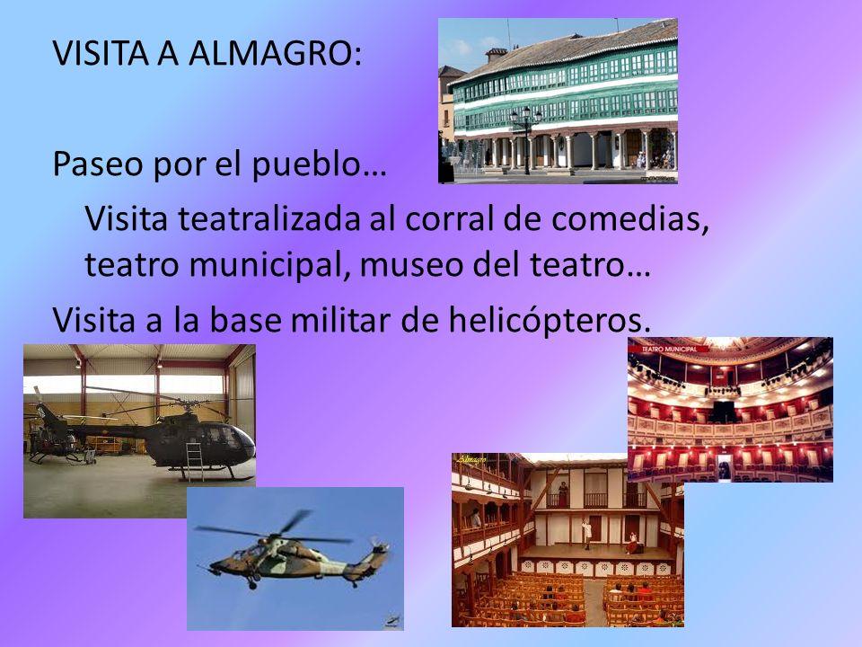 VISITA A ALMAGRO: Paseo por el pueblo… Visita teatralizada al corral de comedias, teatro municipal, museo del teatro… Visita a la base militar de helicópteros.