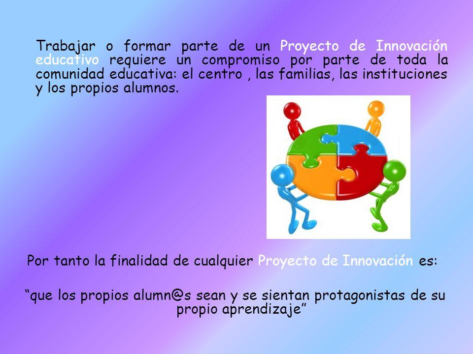 Trabajar o formar parte de un Proyecto de Innovación educativo requiere un compromiso por parte de toda la comunidad educativa: el centro , las familias, las instituciones y los propios alumnos.