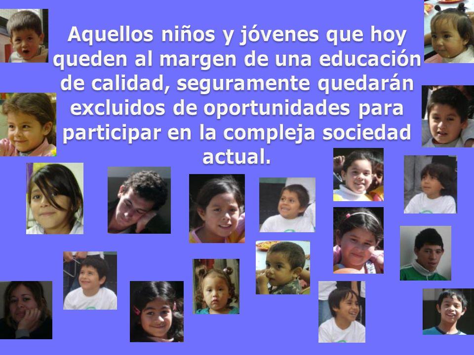Aquellos niños y jóvenes que hoy queden al margen de una educación