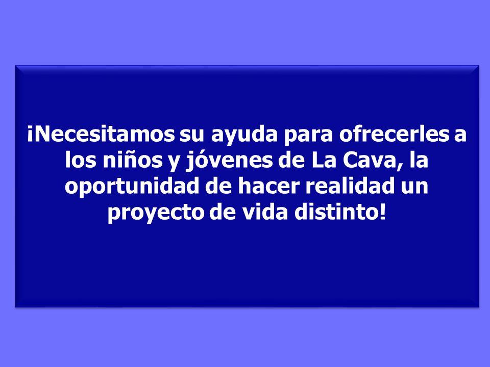¡Necesitamos su ayuda para ofrecerles a los niños y jóvenes de La Cava, la oportunidad de hacer realidad un proyecto de vida distinto!