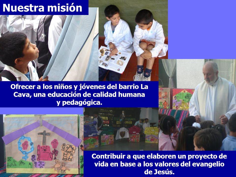 Nuestra misión Ofrecer a los niños y jóvenes del barrio La Cava, una educación de calidad humana. y pedagógica.