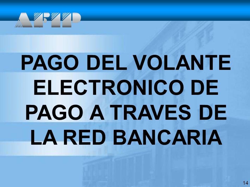 PAGO DEL VOLANTE ELECTRONICO DE PAGO A TRAVES DE LA RED BANCARIA