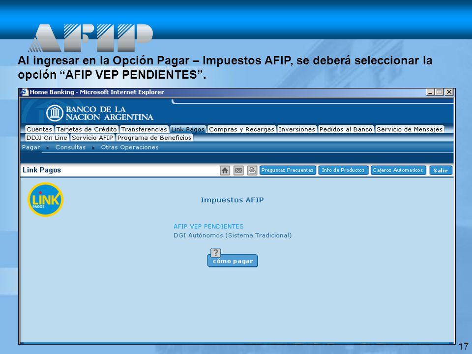 Al ingresar en la Opción Pagar – Impuestos AFIP, se deberá seleccionar la opción AFIP VEP PENDIENTES .