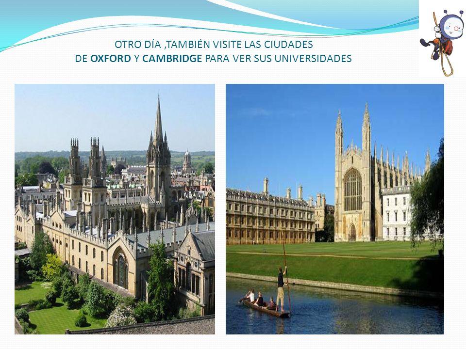 OTRO DÍA ,TAMBIÉN VISITE LAS CIUDADES DE OXFORD Y CAMBRIDGE PARA VER SUS UNIVERSIDADES