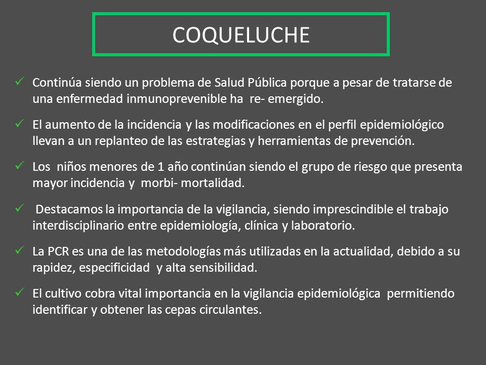 COQUELUCHE Continúa siendo un problema de Salud Pública porque a pesar de tratarse de una enfermedad inmunoprevenible ha re- emergido.