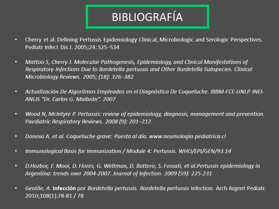 BIBLIOGRAFÍA Cherry et al. Defining Pertussis Epidemiology Clinical, Microbiologic and Serologic Perspectives. Pediatr Infect Dis J. 2005;24: S25–S34.