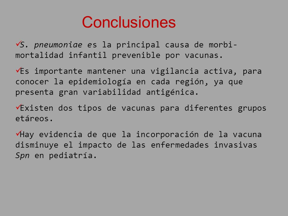 Conclusiones S. pneumoniae es la principal causa de morbi-mortalidad infantil prevenible por vacunas.