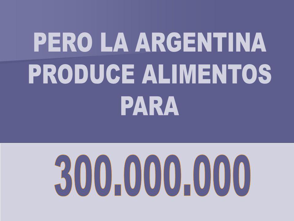 PERO LA ARGENTINA PRODUCE ALIMENTOS PARA 300.000.000