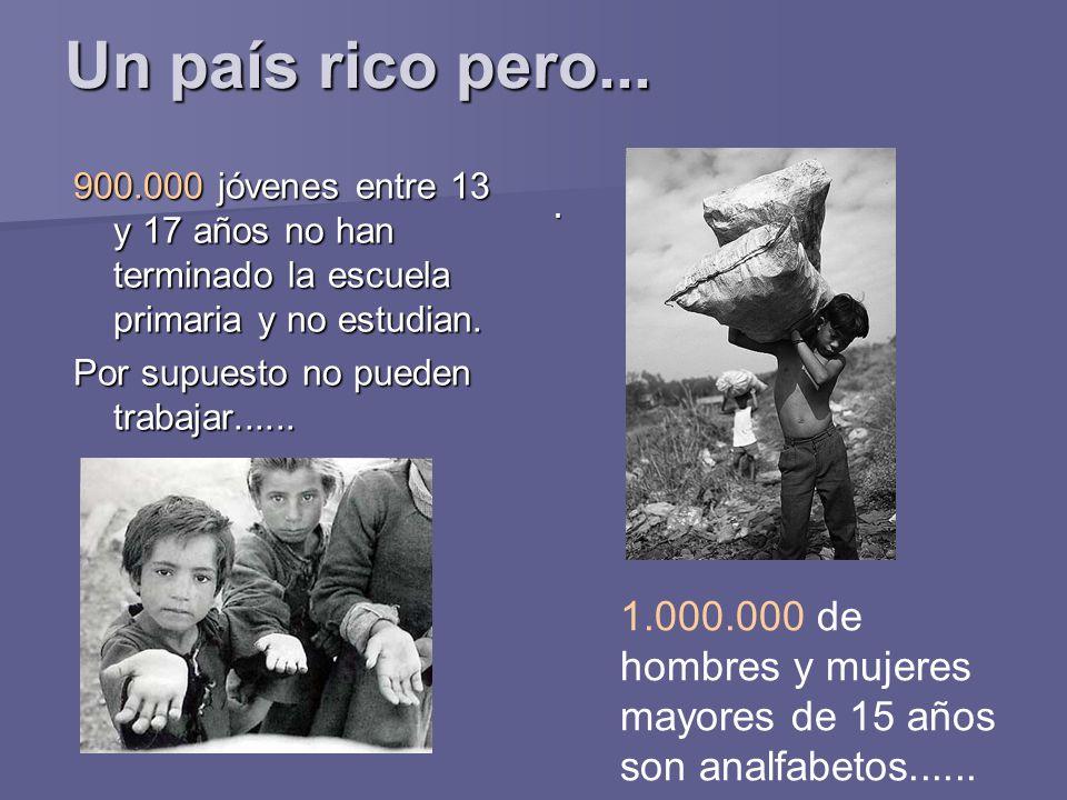 Un país rico pero... 900.000 jóvenes entre 13 y 17 años no han terminado la escuela primaria y no estudian.