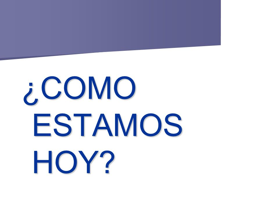 ¿COMO ESTAMOS HOY