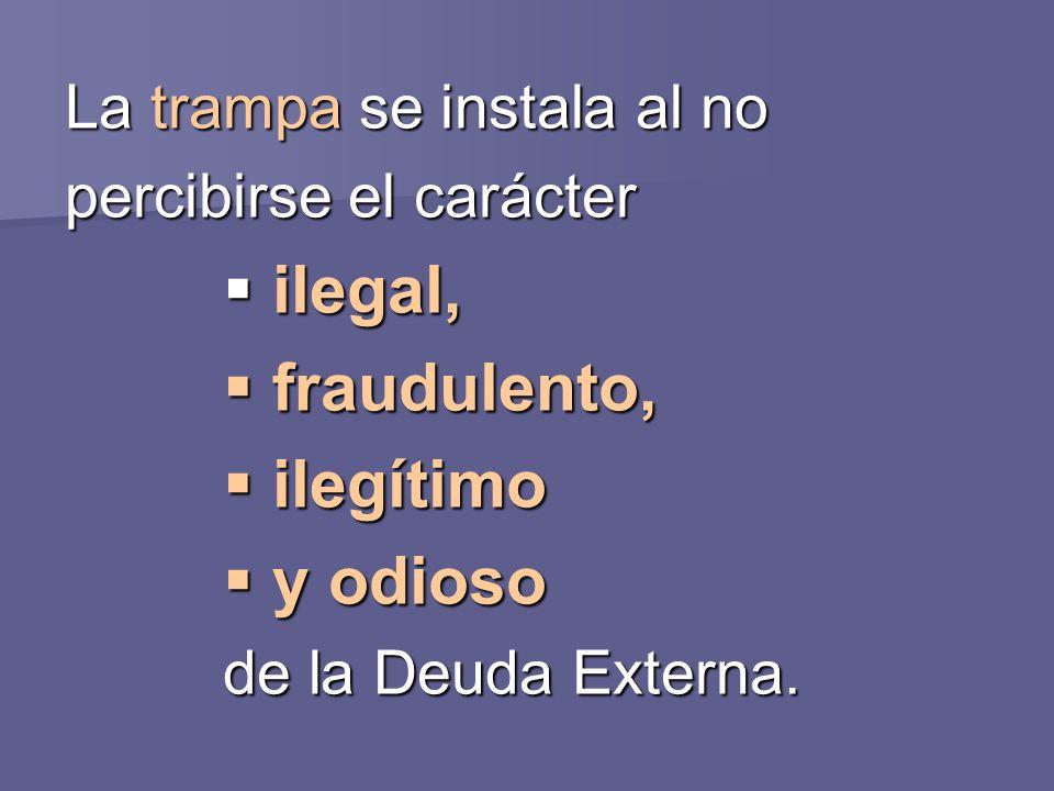 ilegal, fraudulento, ilegítimo y odioso La trampa se instala al no