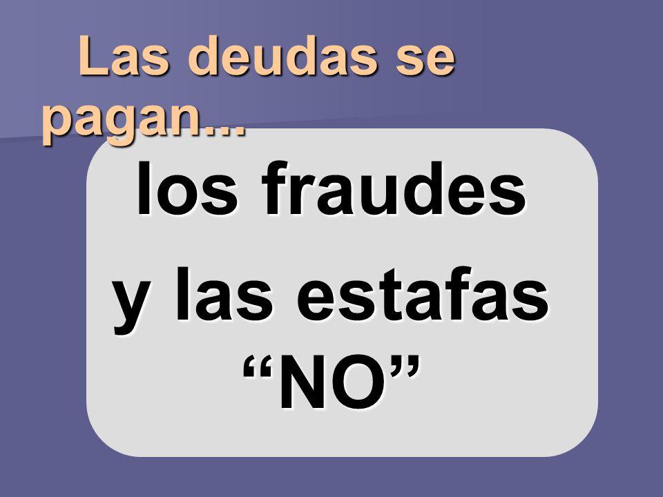 Las deudas se pagan... los fraudes y las estafas NO