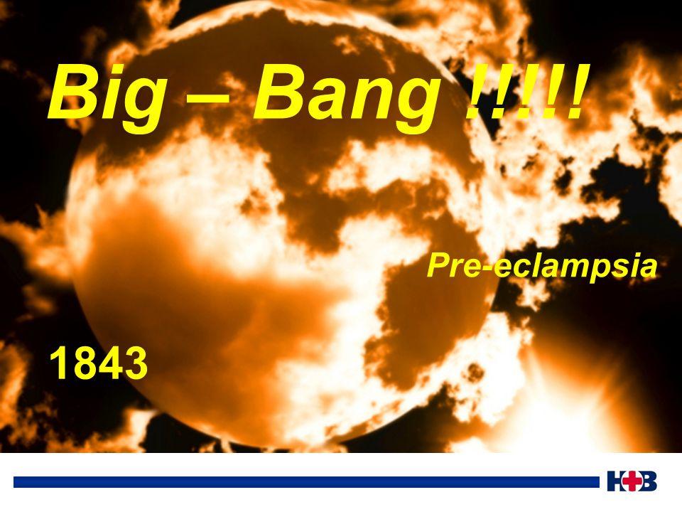 Big – Bang !!!!! Pre-eclampsia 1843
